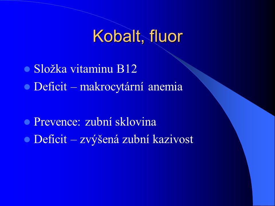 Kobalt, fluor Složka vitaminu B12 Deficit – makrocytární anemia Prevence: zubní sklovina Deficit – zvýšená zubní kazivost