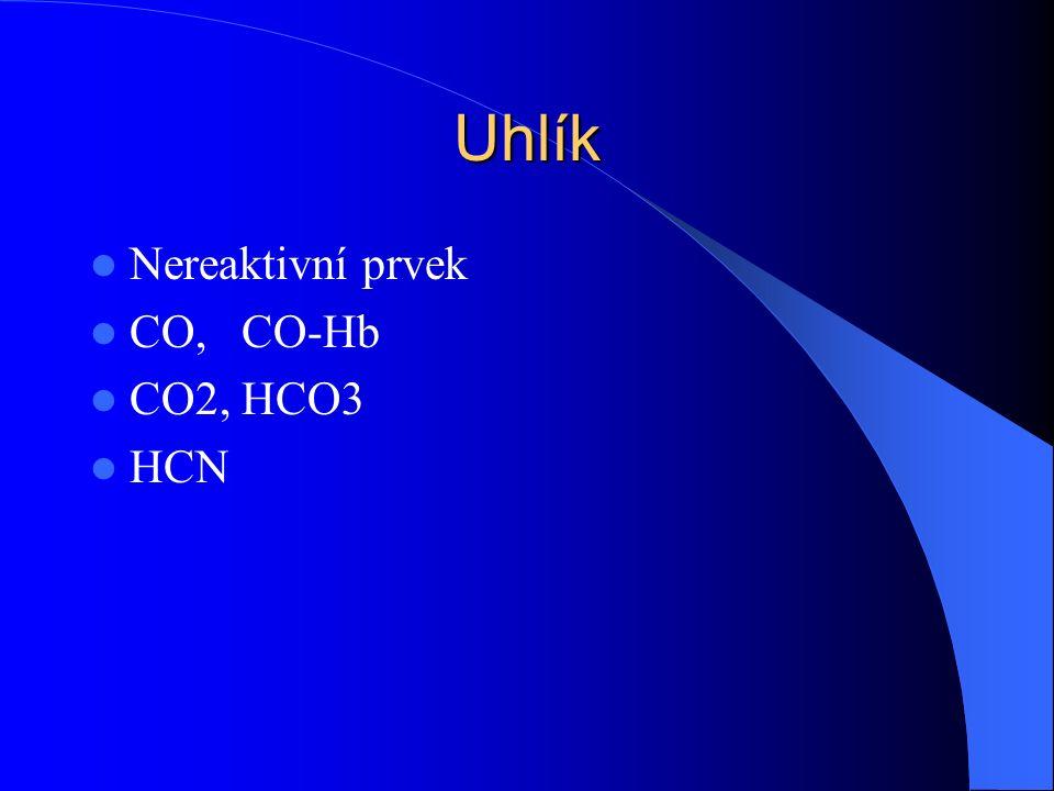 Uhlík Nereaktivní prvek CO, CO-Hb CO2, HCO3 HCN