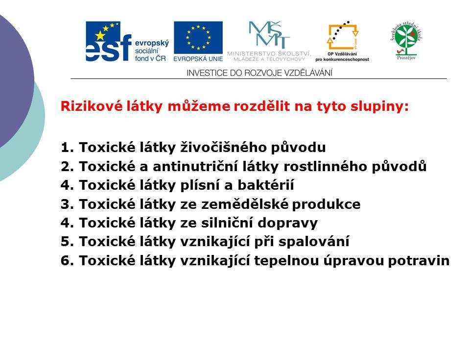 Slide 2…atd Rizikové látky můžeme rozdělit na tyto slupiny: 1. Toxické látky živočišného původu 2. Toxické a antinutriční látky rostlinného původů 4.