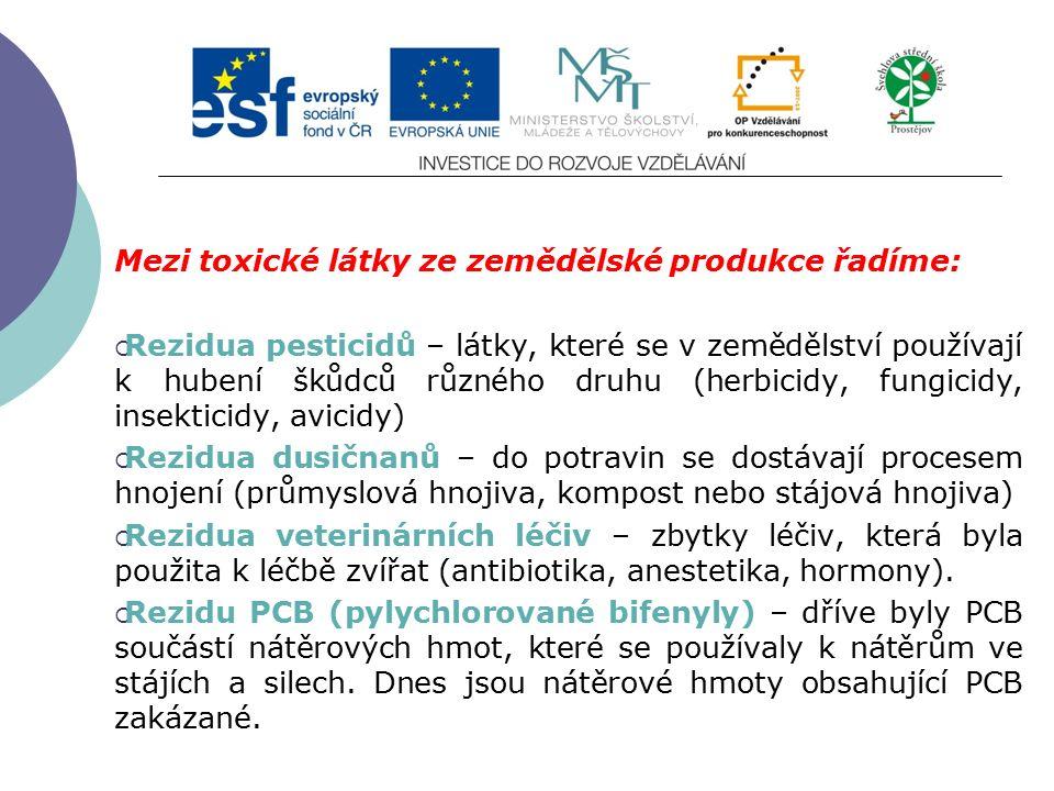 Slide 2…atd Mezi toxické látky ze zemědělské produkce řadíme:  Rezidua pesticidů – látky, které se v zemědělství používají k hubení škůdců různého dr