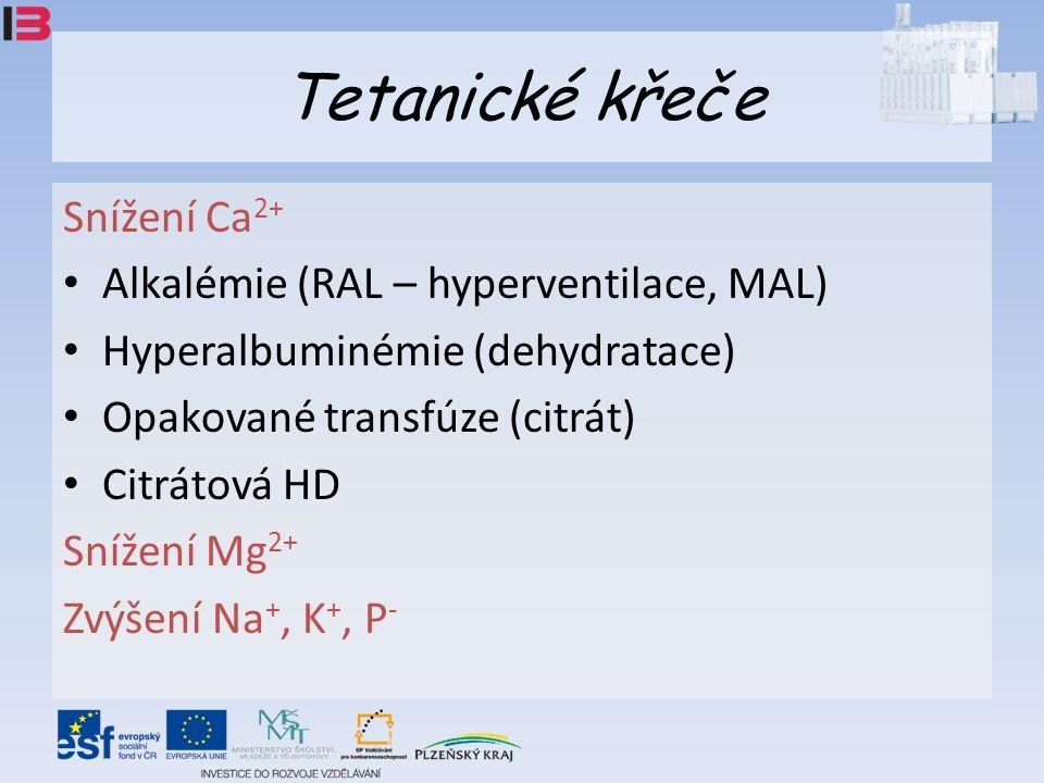 Tetanické křeče Snížení Ca 2+ Alkalémie (RAL – hyperventilace, MAL) Hyperalbuminémie (dehydratace) Opakované transfúze (citrát) Citrátová HD Snížení Mg 2+ Zvýšení Na +, K +, P -