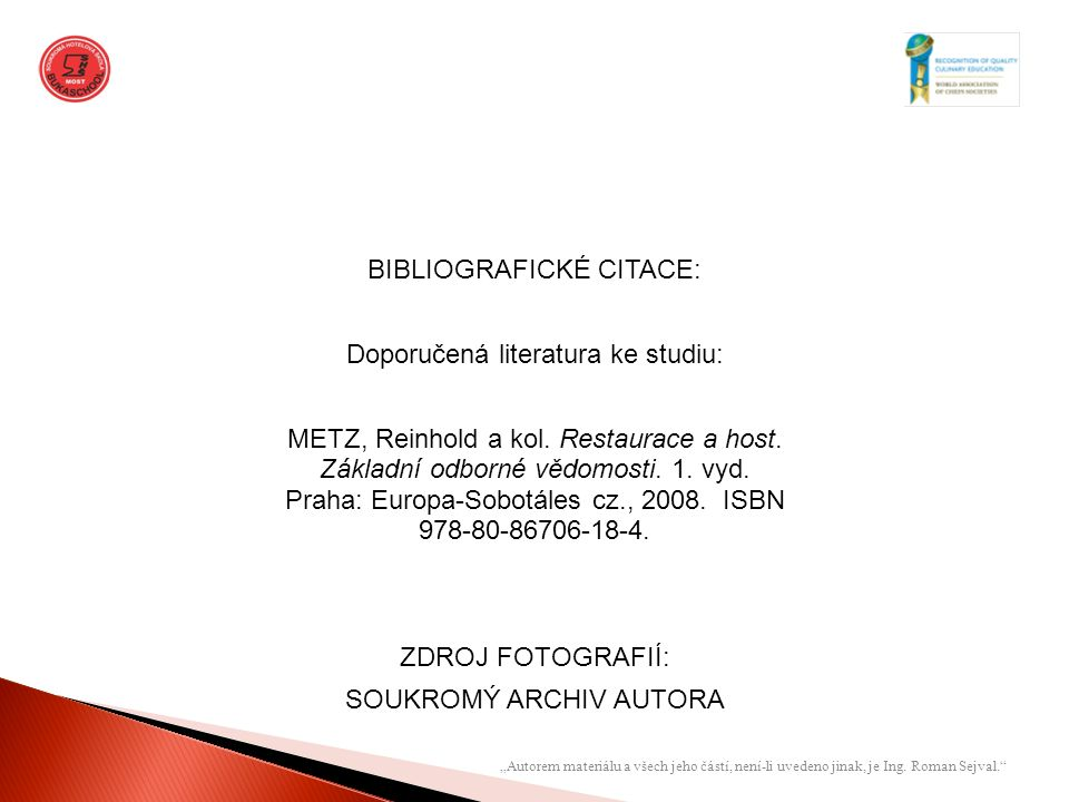 BIBLIOGRAFICKÉ CITACE: Doporučená literatura ke studiu: METZ, Reinhold a kol. Restaurace a host. Základní odborné vědomosti. 1. vyd. Praha: Europa-Sob