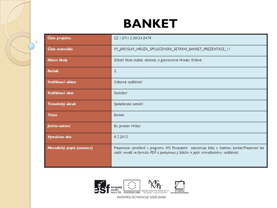 BANKET BANKET – slavnostní večeře průběh se řídí stanoveným protokolem podává se dohodnuté menu hosté sedí u společné tabule podle zasedacího pořádku obsluhující mají společné nástupy a odchody menu min.