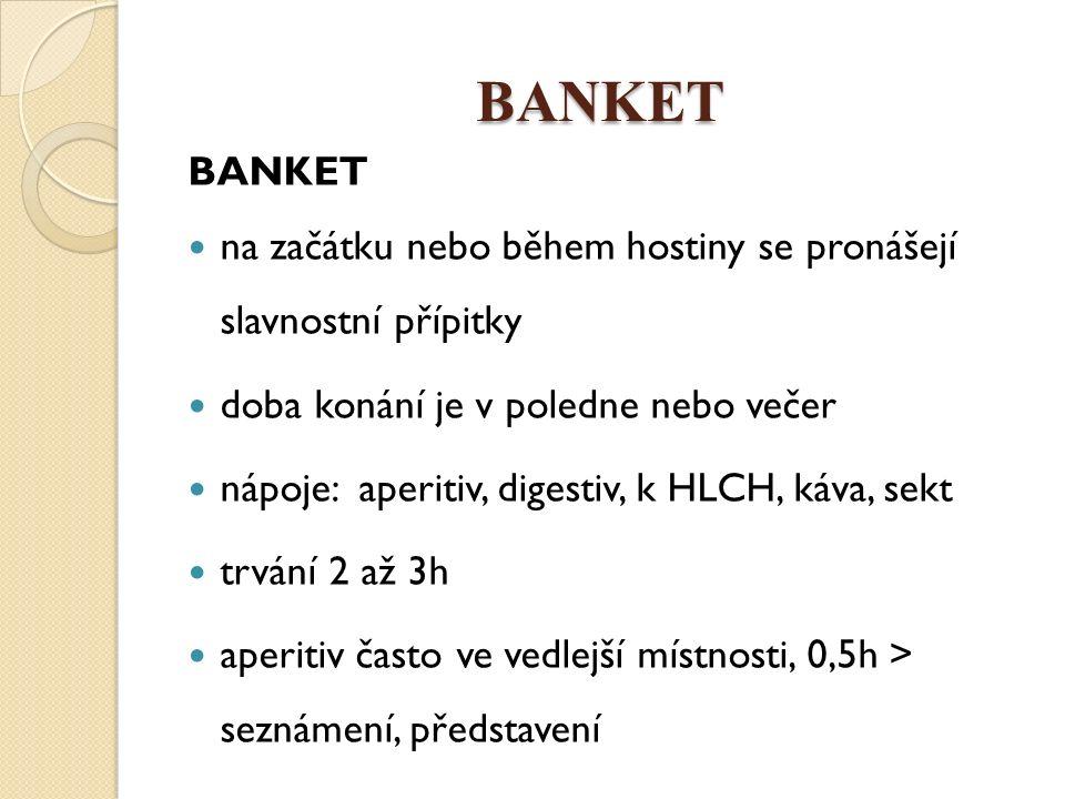 BANKET BANKET na začátku nebo během hostiny se pronášejí slavnostní přípitky doba konání je v poledne nebo večer nápoje: aperitiv, digestiv, k HLCH, k