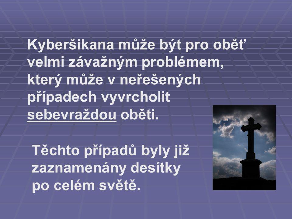 Kyberšikana může být pro oběť velmi závažným problémem, který může v neřešených případech vyvrcholit sebevraždou oběti. Těchto případů byly již zaznam