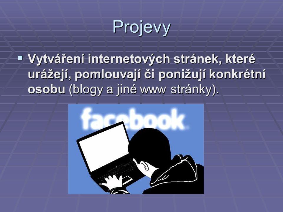 Projevy  Vytváření internetových stránek, které urážejí, pomlouvají či ponižují konkrétní osobu (blogy a jiné www stránky).