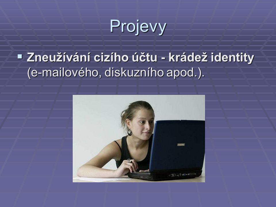 Projevy  Zneužívání cizího účtu - krádež identity (e-mailového, diskuzního apod.).