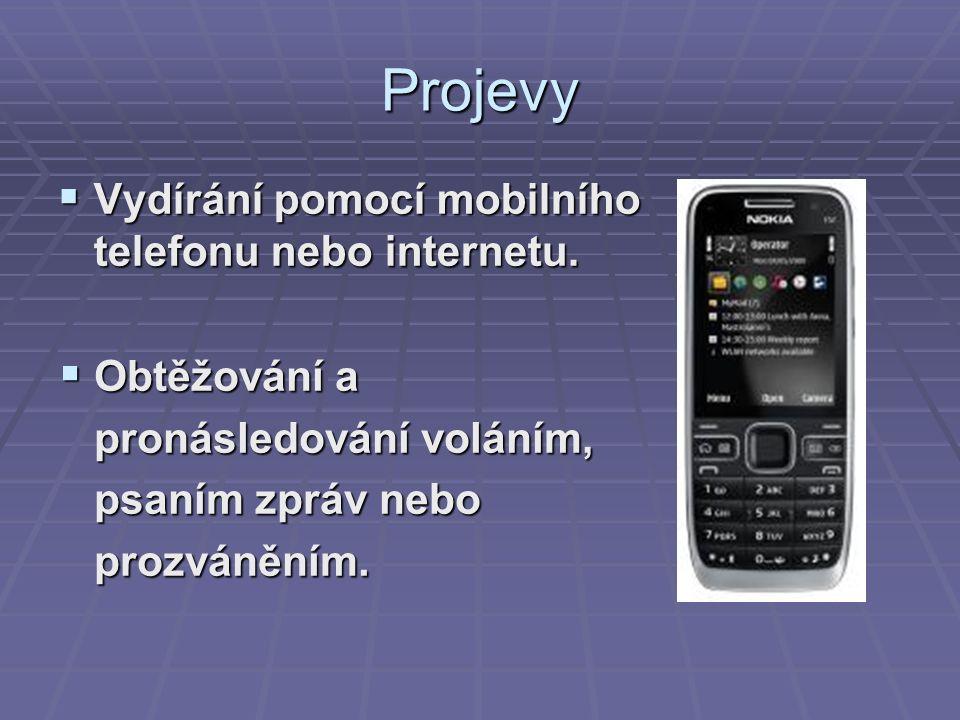 Projevy  Vydírání pomocí mobilního telefonu nebo internetu.  Obtěžování a pronásledování voláním, pronásledování voláním, psaním zpráv nebo psaním z