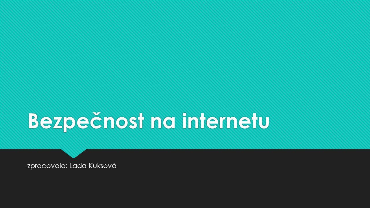 Bezpečnost na internetu zpracovala: Lada Kuksová