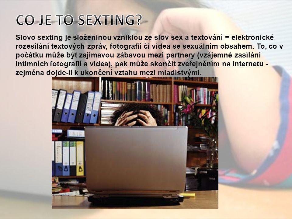 Slovo sexting je složeninou vzniklou ze slov sex a textování = elektronické rozesílání textových zpráv, fotografií či videa se sexuálním obsahem.