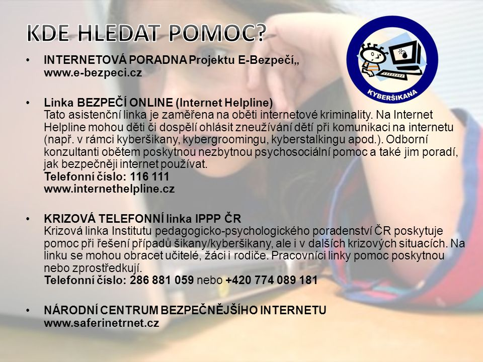 """INTERNETOVÁ PORADNA Projektu E-Bezpečí"""" www.e-bezpeci.cz Linka BEZPEČÍ ONLINE (Internet Helpline) Tato asistenční linka je zaměřena na oběti internetové kriminality."""