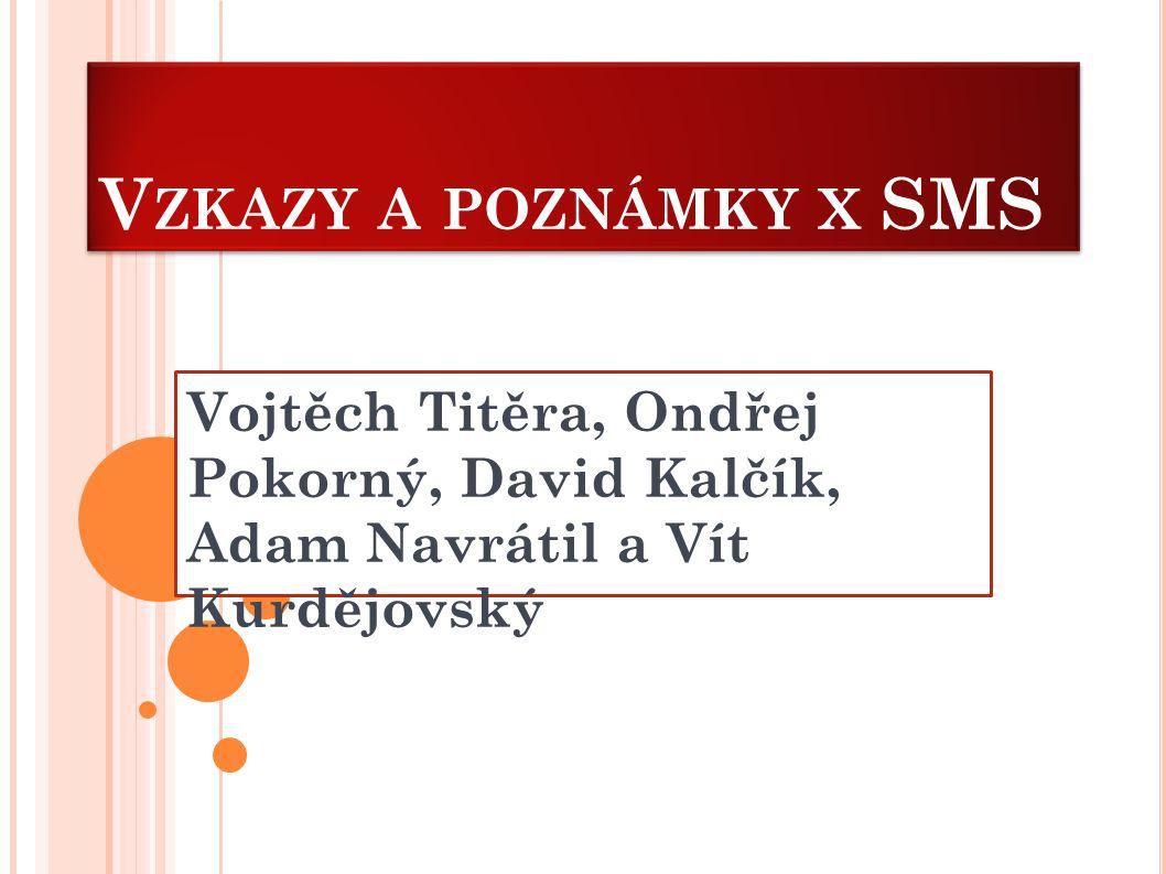 V ZKAZY A POZNÁMKY X SMS Vojtěch Titěra, Ondřej Pokorný, David Kalčík, Adam Navrátil a Vít Kurdějovský