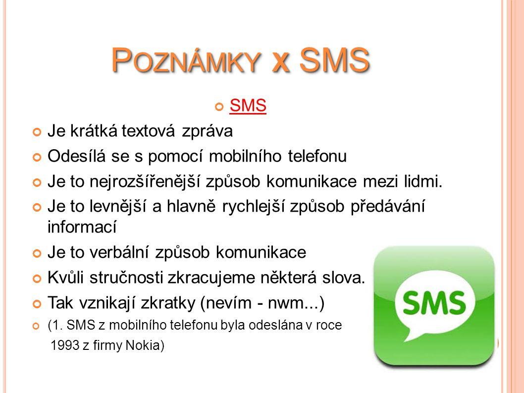 P OZNÁMKY X SMS SMS Je krátká textová zpráva Odesílá se s pomocí mobilního telefonu Je to nejrozšířenější způsob komunikace mezi lidmi.