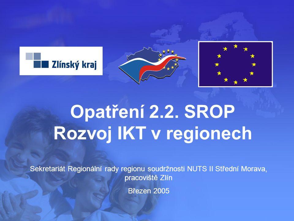 1 Sekretariát Regionální rady regionu soudržnosti NUTS II Střední Morava, pracoviště Zlín Březen 2005 Opatření 2.2.