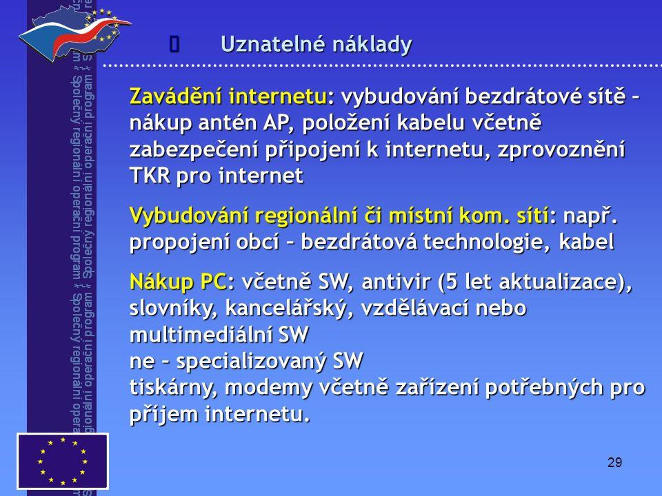 29 Uznatelné náklady  Zavádění internetu: vybudování bezdrátové sítě – nákup antén AP, položení kabelu včetně zabezpečení připojení k internetu, zprovoznění TKR pro internet Vybudování regionální či místní kom.