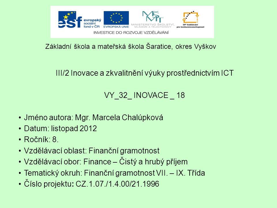 III/2 Inovace a zkvalitnění výuky prostřednictvím ICT VY_32_ INOVACE _ 18 Jméno autora: Mgr.