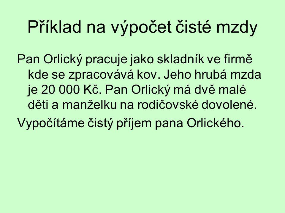 Příklad na výpočet čisté mzdy Pan Orlický pracuje jako skladník ve firmě kde se zpracovává kov.