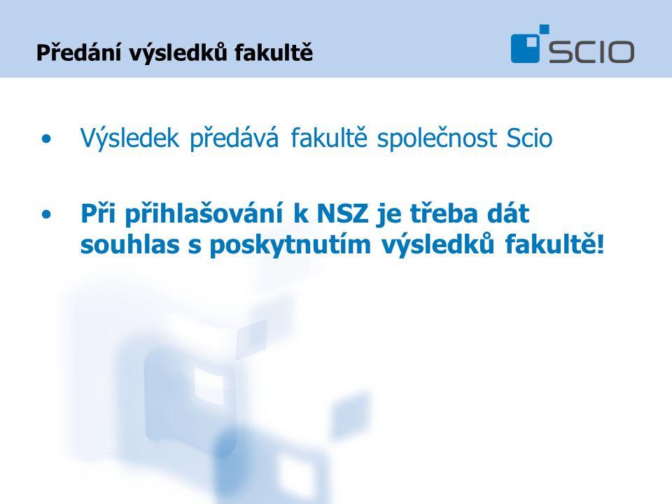 Předání výsledků fakultě Výsledek předává fakultě společnost Scio Při přihlašování k NSZ je třeba dát souhlas s poskytnutím výsledků fakultě!