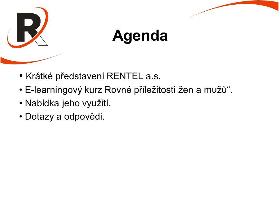 """Agenda Krátké představení RENTEL a.s. E-learningový kurz Rovné příležitosti žen a mužů"""". Nabídka jeho využití. Dotazy a odpovědi."""