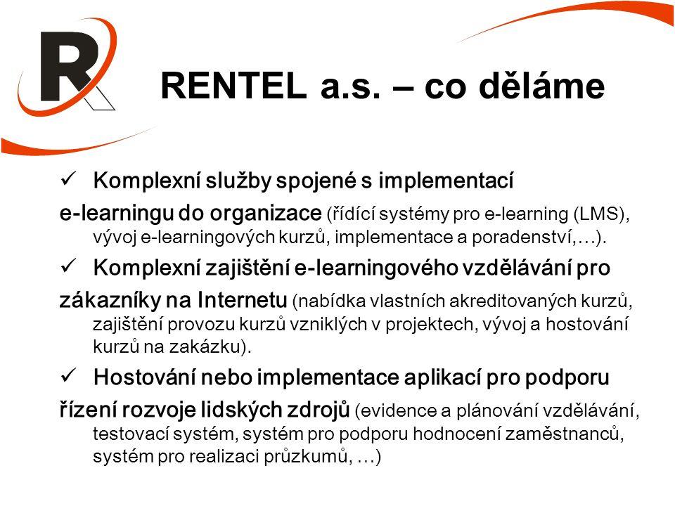 RENTEL a.s. – co děláme Komplexní služby spojené s implementací e-learningu do organizace (řídící systémy pro e-learning (LMS), vývoj e-learningových
