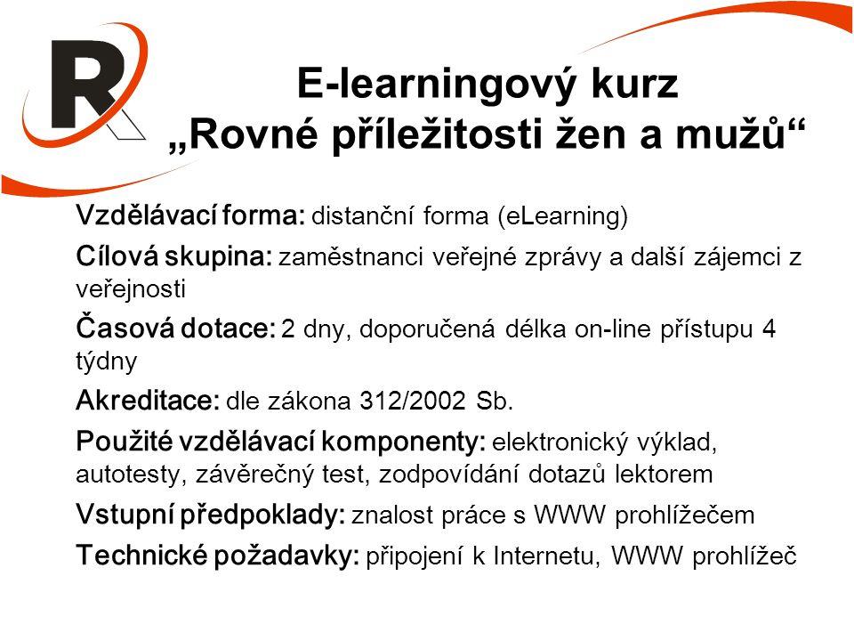 """E-learningový kurz """"Rovné příležitosti žen a mužů Vzdělávací forma: distanční forma (eLearning) Cílová skupina: zaměstnanci veřejné zprávy a další zájemci z veřejnosti Časová dotace: 2 dny, doporučená délka on-line přístupu 4 týdny Akreditace: dle zákona 312/2002 Sb."""