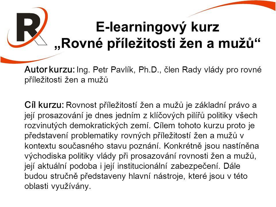 """E-learningový kurz """"Rovné příležitosti žen a mužů"""" Autor kurzu: Ing. Petr Pavlík, Ph.D., člen Rady vlády pro rovné příležitosti žen a mužů Cíl kurzu:"""