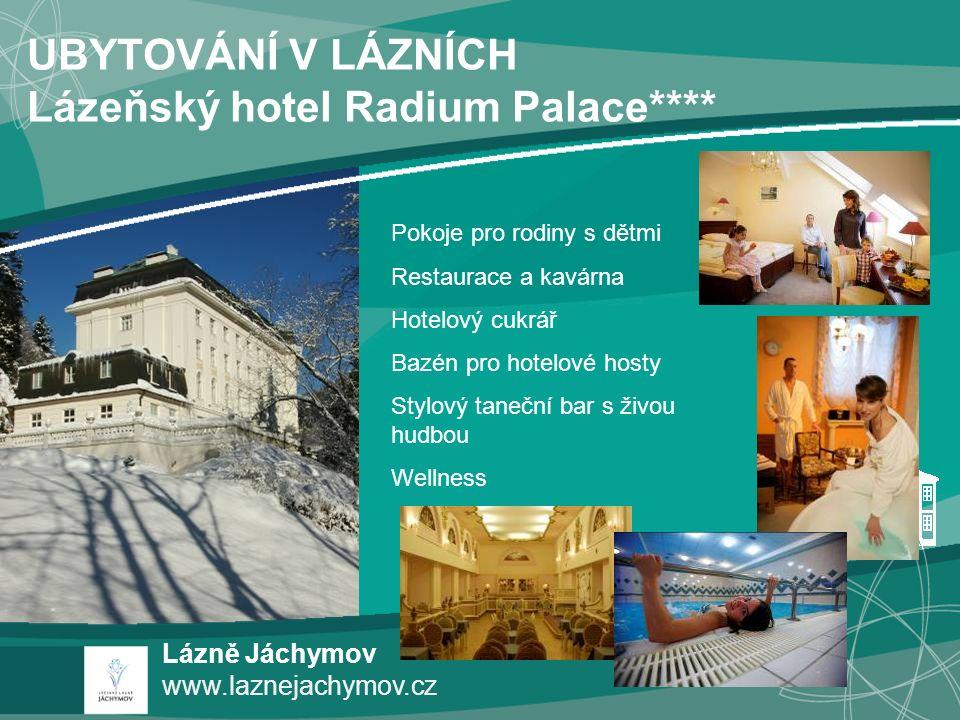 Lázně Jáchymov www.laznejachymov.cz UBYTOVÁNÍ V LÁZNÍCH Lázeňský hotel Radium Palace**** Pokoje pro rodiny s dětmi Restaurace a kavárna Hotelový cukrá