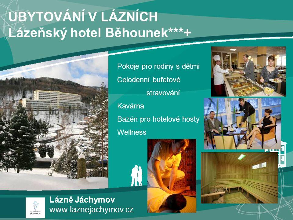 UBYTOVÁNÍ V LÁZNÍCH Lázeňský hotel Běhounek***+ Lázně Jáchymov www.laznejachymov.cz Pokoje pro rodiny s dětmi Celodenní bufetové stravování Kavárna Ba