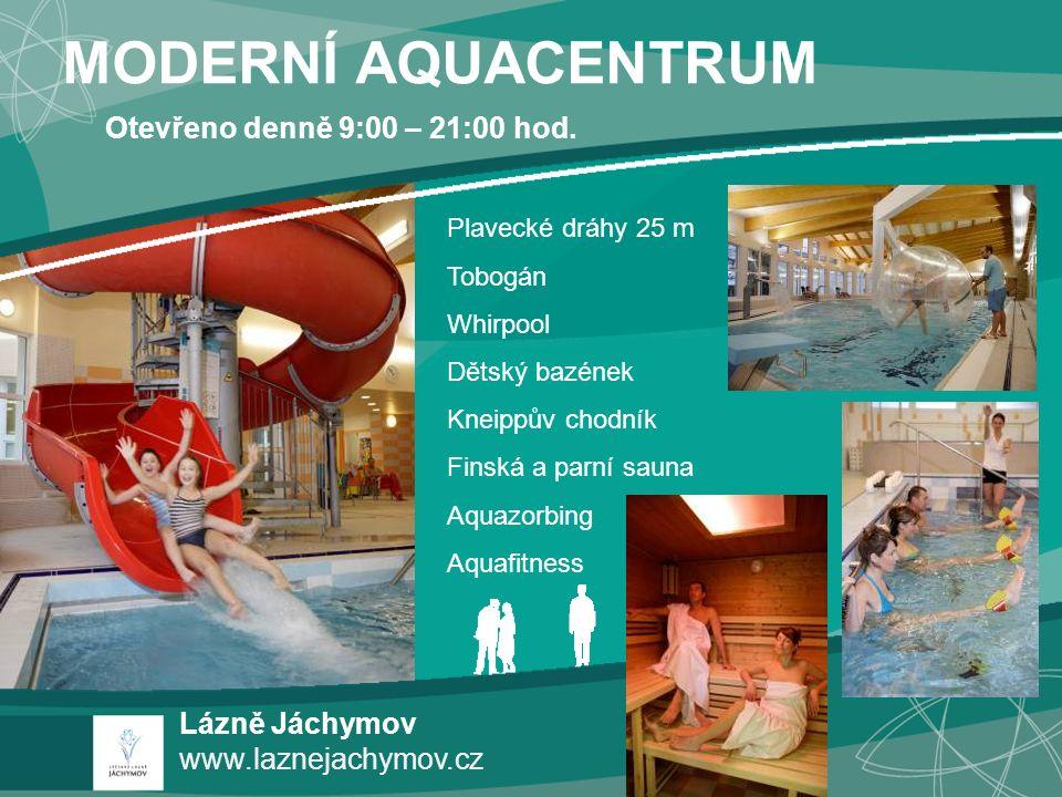 Lázně Jáchymov www.laznejachymov.cz MODERNÍ AQUACENTRUM Plavecké dráhy 25 m Tobogán Whirpool Dětský bazének Kneippův chodník Finská a parní sauna Aqua