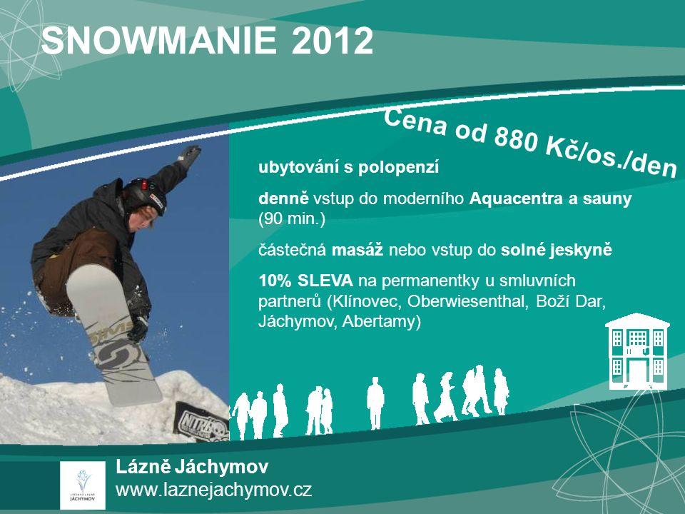 SNOWMANIE 2012 Lázně Jáchymov www.laznejachymov.cz ubytování s polopenzí denně vstup do moderního Aquacentra a sauny (90 min.) částečná masáž nebo vst