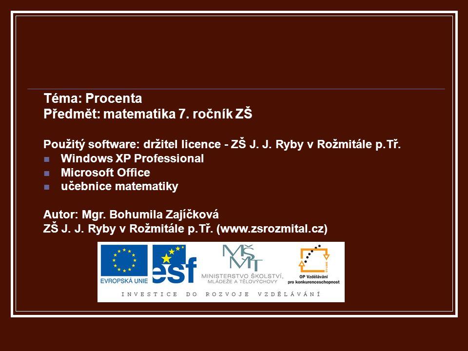 Téma: Procenta Předmět: matematika 7. ročník ZŠ Použitý software: držitel licence - ZŠ J.