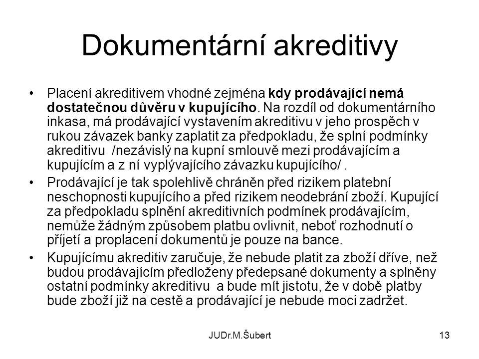 JUDr.M.Šubert13 Dokumentární akreditivy Placení akreditivem vhodné zejména kdy prodávající nemá dostatečnou důvěru v kupujícího.