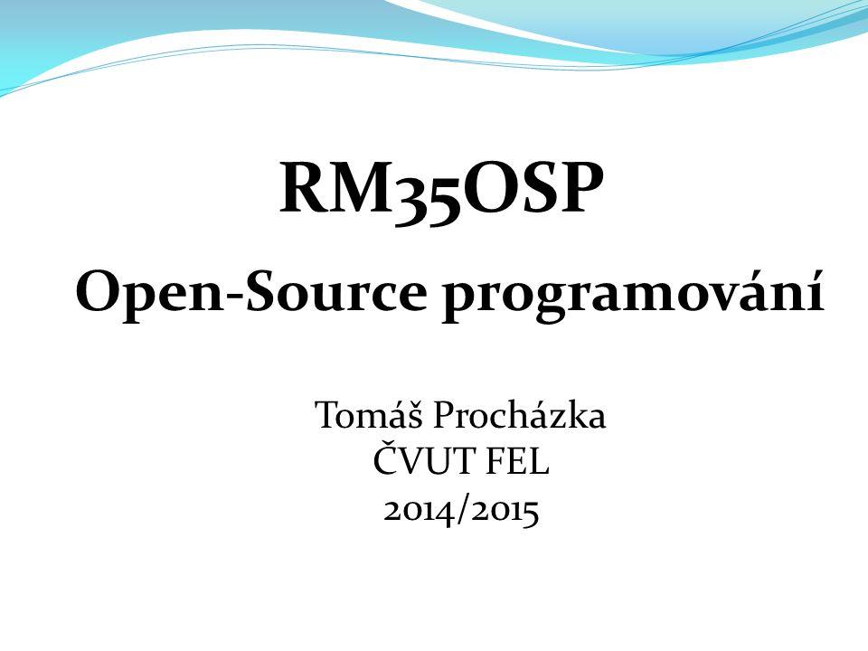 Open-Source programování RM35OSP Tomáš Procházka ČVUT FEL 2014/2015