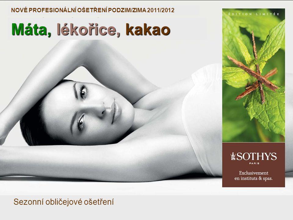 Máta, lékořice, kakao NOVÉ PROFESIONÁLNÍ OŠETŘENÍ PODZIM/ZIMA 2011/2012 Sezonní obličejové ošetření