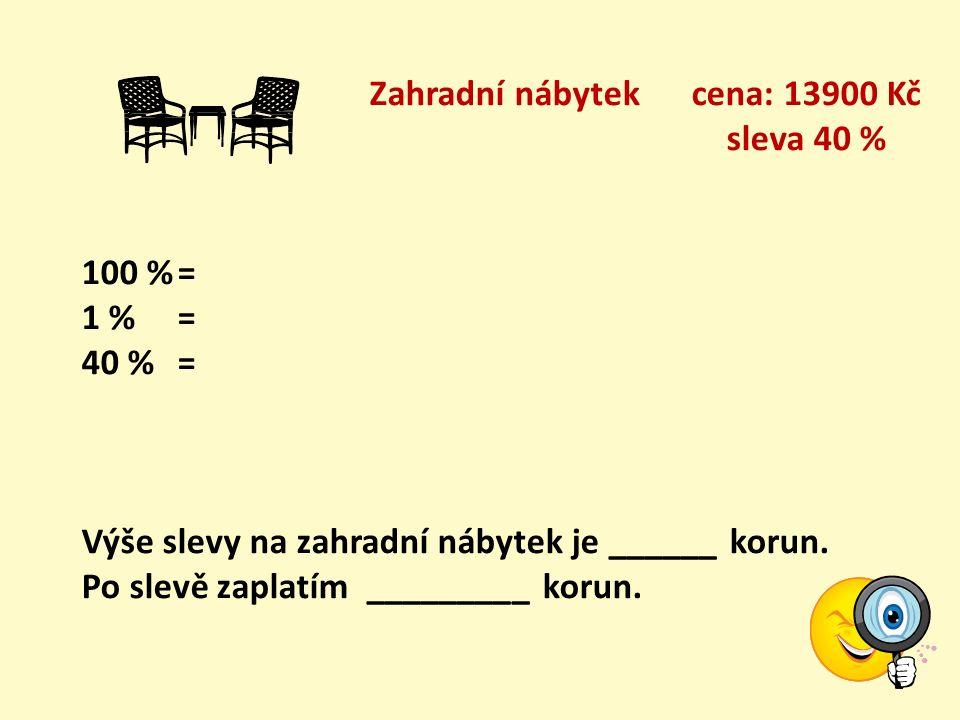 Plynový gril cena: 6700 Kč sleva 9 % 100 %= 1 % = 9 %= Výše slevy na plynový gril je ______ korun. Po slevě zaplatím _________ korun.