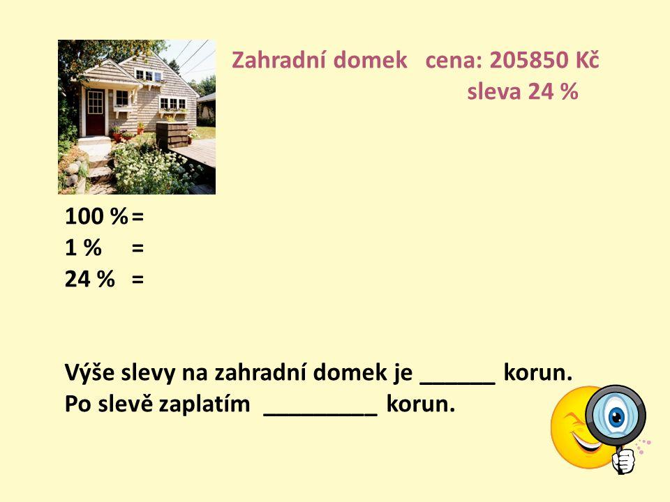 Zahradní nábytek cena: 13900 Kč sleva 40 % 100 %= 1 % = 40 %= Výše slevy na zahradní nábytek je ______ korun. Po slevě zaplatím _________ korun.