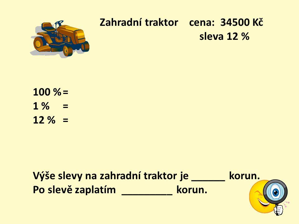 Zahradní domek cena: 205850 Kč sleva 24 % 100 %= 1 % = 24 %= Výše slevy na zahradní domek je ______ korun. Po slevě zaplatím _________ korun.