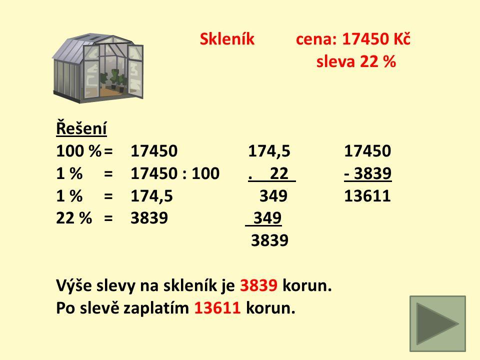 Zahradní traktor cena: 34500 Kč sleva 12 % 100 %= 1 % = 12 %= Výše slevy na zahradní traktor je ______ korun. Po slevě zaplatím _________ korun.