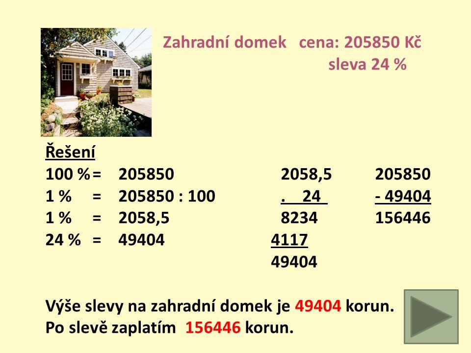 Zahradní nábytek cena: 13900 Kč sleva 40 % Řešení 100 %= 13900 13913900 1 % = 13900 : 100. 40- 5560 1 %= 139 5560 8340 40 %= 5560 Výše slevy na zahrad