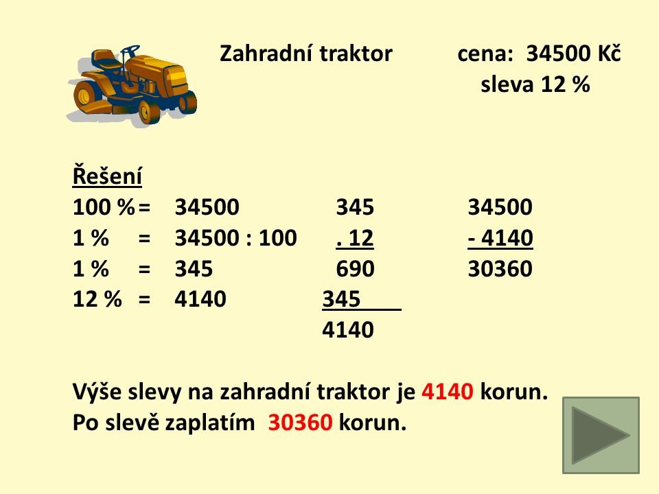 Zahradní domek cena: 205850 Kč sleva 24 % Řešení 100 %= 205850 2058,5 205850 1 % = 205850 : 100.