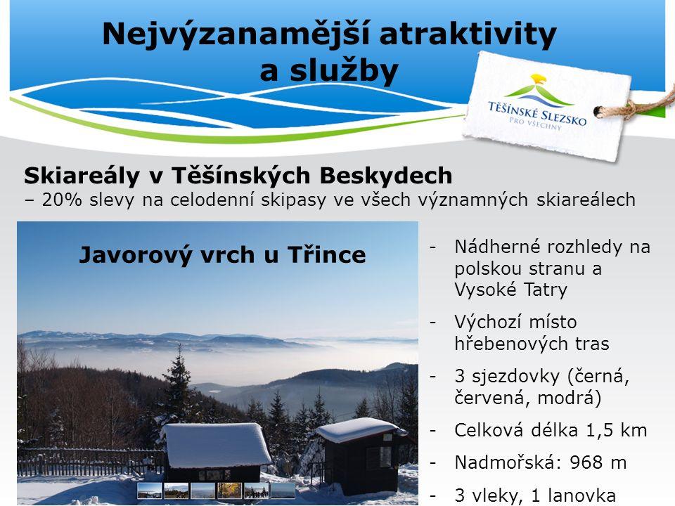 Nejvýzanamější atraktivity a služby Skiareály v Těšínských Beskydech – 20% slevy na celodenní skipasy ve všech významných skiareálech Javorový vrch u Třince -Nádherné rozhledy na polskou stranu a Vysoké Tatry -Výchozí místo hřebenových tras -3 sjezdovky (černá, červená, modrá) -Celková délka 1,5 km -Nadmořská: 968 m -3 vleky, 1 lanovka