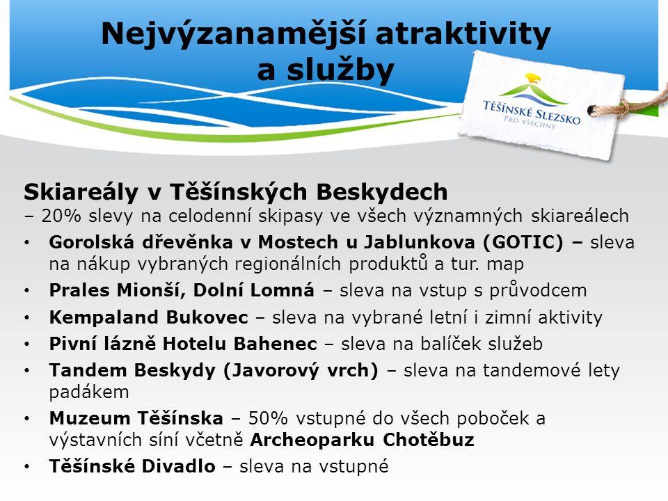 Nejvýzanamější atraktivity a služby Skiareály v Těšínských Beskydech – 20% slevy na celodenní skipasy ve všech významných skiareálech Gorolská dřevěnka v Mostech u Jablunkova (GOTIC) – sleva na nákup vybraných regionálních produktů a tur.