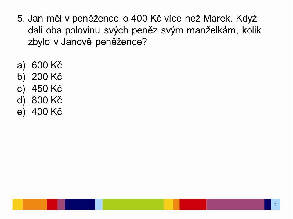 7 5. Jan měl v peněžence o 400 Kč více než Marek.