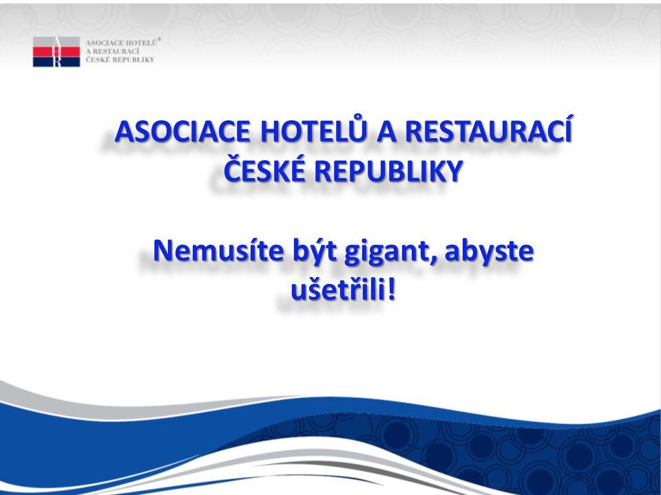 ASOCIACE HOTELŮ A RESTAURACÍ ČESKÉ REPUBLIKY Nemusíte být gigant, abyste ušetřili.