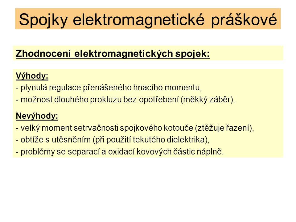 Spojky elektromagnetické práškové Zhodnocení elektromagnetických spojek: Výhody: - plynulá regulace přenášeného hnacího momentu, - možnost dlouhého prokluzu bez opotřebení (měkký záběr).