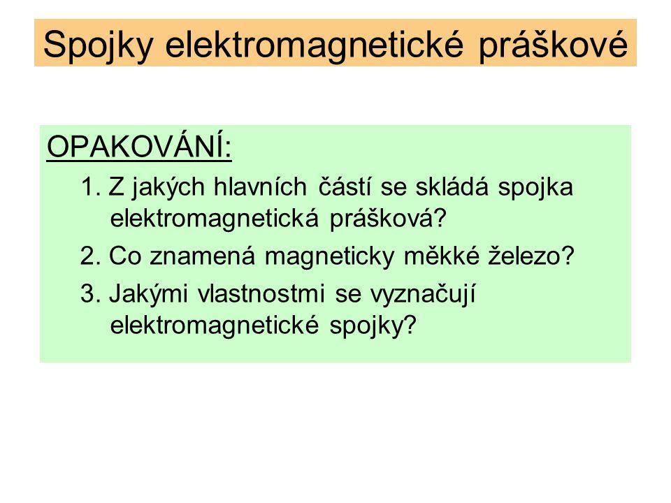 OPAKOVÁNÍ: 1.Z jakých hlavních částí se skládá spojka elektromagnetická prášková.