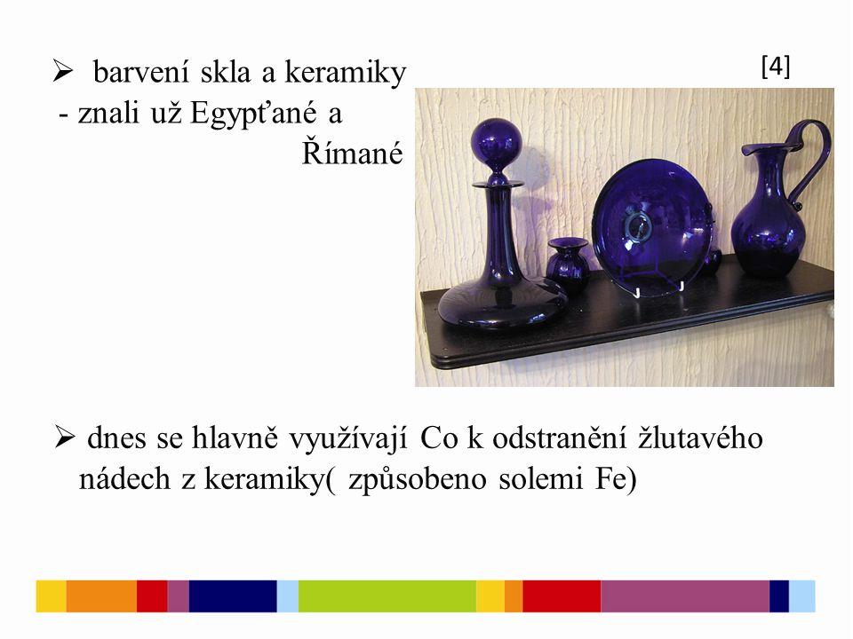  barvení skla a keramiky - znali už Egypťané a Římané [4]  dnes se hlavně využívají Co k odstranění žlutavého nádech z keramiky( způsobeno solemi Fe)