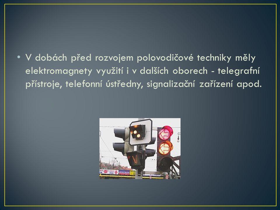 V dobách před rozvojem polovodičové techniky měly elektromagnety využití i v dalších oborech - telegrafní přístroje, telefonní ústředny, signalizační zařízení apod.