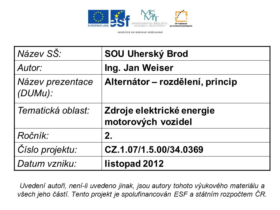 Název SŠ:SOU Uherský Brod Autor:Ing. Jan Weiser Název prezentace (DUMu): Alternátor – rozdělení, princip Tematická oblast:Zdroje elektrické energie mo