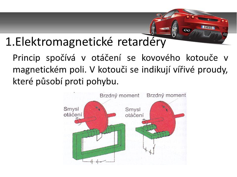 1.Elektromagnetické retardéry Princip spočívá v otáčení se kovového kotouče v magnetickém poli.